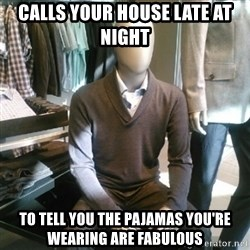Trenderman - calls your house late at night to tell you the pajamas you're wearing are fabulous