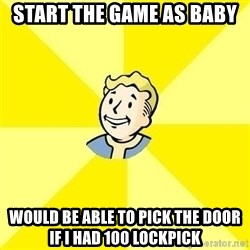 Fallout 3 - Start the game as baby would be able to pick the door if I had 100 lockpick