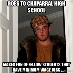 Scumbag Steve - goes to chaparral high school makes fun of fellow students that have minimum wage jobs