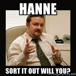 David Brent - Hanne sort it out will you?