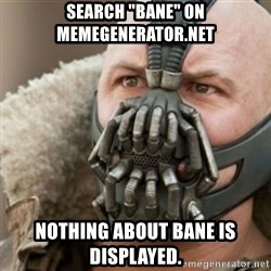 "Bane - search ""Bane"" on memegenerator.net nothing about bane is displayed."