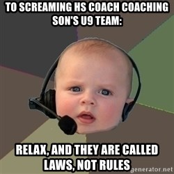 FPS N00b - To screaming HS COach coaching Son's u9 TEAm: Relax, and They are called laws, not rules