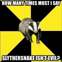 PuffBadger - How many times must I say SlytherSnake isn't evil?