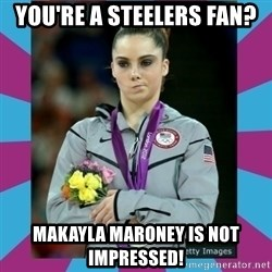 Makayla Maroney  - You're a Steelers Fan? Makayla Maroney is not impressed!
