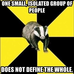 PuffBadger - ONE SMALL, ISOLATED GROUP OF PEOPLE DOES NOT DEFINE THE WHOLE.