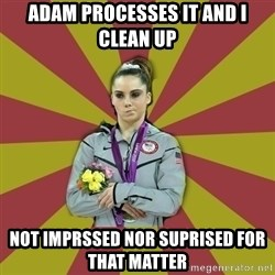Not Impressed Makayla - adam processes it and i clean up not imprssed nor suprised for that matter