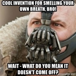 Bane - Cool invention for smelling your own breath, bro! wait - what do you mean it doesn't come off?