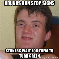 Stoner Stanley - Drunks run stop signs stoners wait for them to turn green
