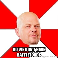 Pawn Stars -  no we don't have battletoads