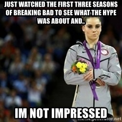unimpressed McKayla Maroney 2 - Just watched the first three seasons of Breaking bad to see what the hype was about and.. im not impressed