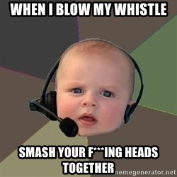 FPS N00b - When I blow my whistle smash your f***ing heads together