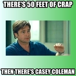 monnney ballllllllllz - There's 50 feet of crap then there's casey coleman