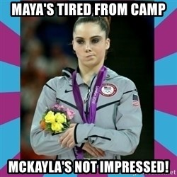 Makayla Maroney  - Maya's tired from camp Mckayla's not impressed!