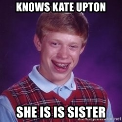 Bad Luck Brian - knows kate upton she is is sister