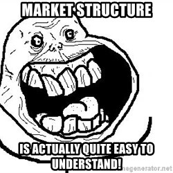 Happy Forever Alone - MARKET STRUCTURE IS ACTUALLY QUITE EASY TO UNDERSTAND!