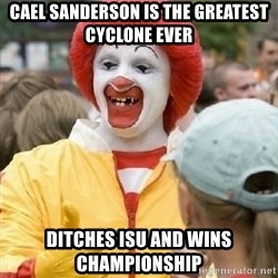 Clown Trololo - Cael Sanderson is the greatest cyclone ever ditches isu and wins championship