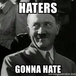 Hitler - Haters Gonna Hate