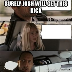 The Rock driving - Surely Josh will get this kick