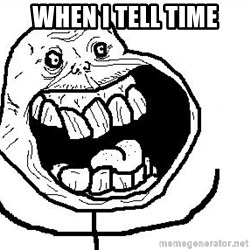 Happy Forever Alone - When I tell time