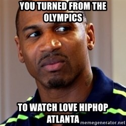 Stevie j - you turned from the olympics to watch love hiphop atlanta