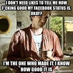 Jimmy (Pulp Fiction) - i don't need likes to tell me how f*cking good my facebook status is, okay? i'm the one who made it, i know how good it is