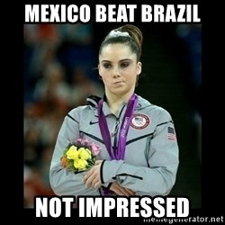i'm not impressed - Mexico beat brazil not impressed