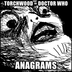 Surprised Chin - TORCHWOOD = Doctor Who Anagrams