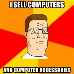 Hank Hill - I sell computers and computer accessories