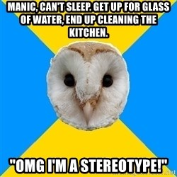 "Bipolar Owl - Manic, can't sleep. Get up for glass of water, end up cleaning the kitchen. ""omg i'm a stereotype!"""