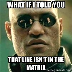 what if i told you matri - What if i told you that line isn't in the matrix