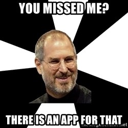 Steve Jobs Says - YOU MISSED ME? THERE IS AN APP FOR THAT