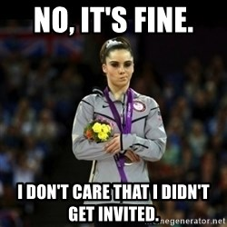 Unimpressed McKayla Maroney - No, it's fine. I don't care that i didn't get invited.