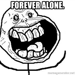 Happy Forever Alone - FOREVER ALONE.