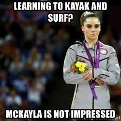 unimpressed McKayla Maroney 2 - learning to kayak and surf? mckayla is not impressed