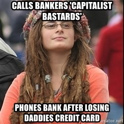 College Liberal - Calls bankers 'capitalist bastards' phones bank after losing daddies credit card