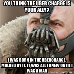 Bane - You think the Uber Charge is Your Ally? I was Born in the Ubercharge, Molded By it. it was all i knew until i was a man