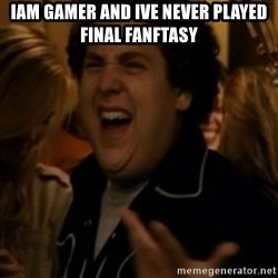 Jonah Hill - iam gamer and ive never played final fanftasy