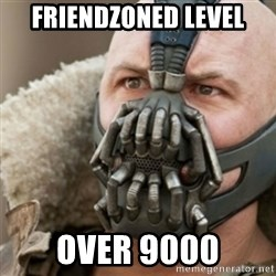 Bane - Friendzoned Level Over 9000