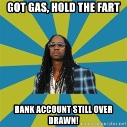 Innocent 2 Chainz - Got gas, hold the fart Bank account still over drawn!