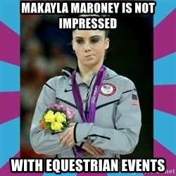 Makayla Maroney  - MAKAYLA MARONEY IS NOT IMPRESSED with equestrian events