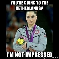 i'm not impressed - You're going to the Netherlands? I'm not impressed