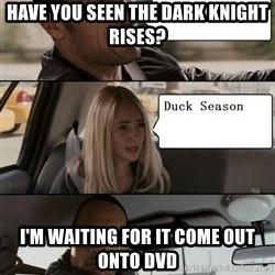 The Rock driving - Have you seen the Dark Knight Rises? I'm waiting for it come out onto DVD
