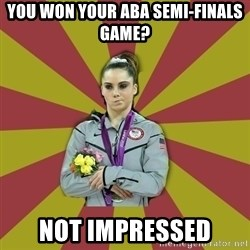 Not Impressed Makayla - yOU WON YOUR ABA SEMI-FINALS GAME? not impressed