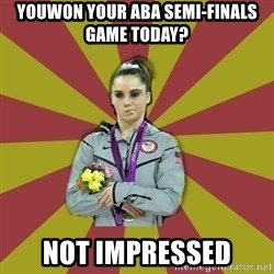 Not Impressed Makayla - YOUWON YOUR ABA SEMI-FINALS GAME TODAY? NOT IMPRESSED