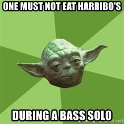 Advice Yoda Gives - One must not eat HArribo's During a bass solo