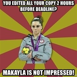 Not Impressed Makayla - you edited all your copy 2 hours before deadline? makayla is not impressed!