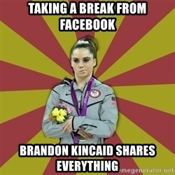 Not Impressed Makayla - Taking a break from facebook brandon kincaid shares everything