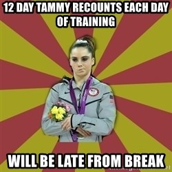 Not Impressed Makayla - 12 day tammy recounts each day of training will be late from break