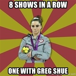 Not Impressed Makayla - 8 shows in a row one with greg shue