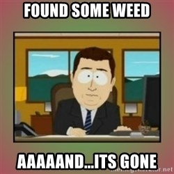 aaaand its gone - Found Some weed Aaaaand...its gone